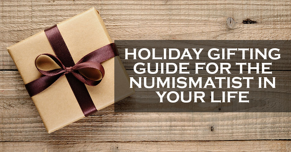 Holiday Gifting Guide for the Numismatist in Your Life